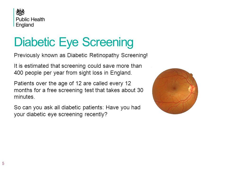 Diabetic Eye Screening Previously known as Diabetic Retinopathy Screening.