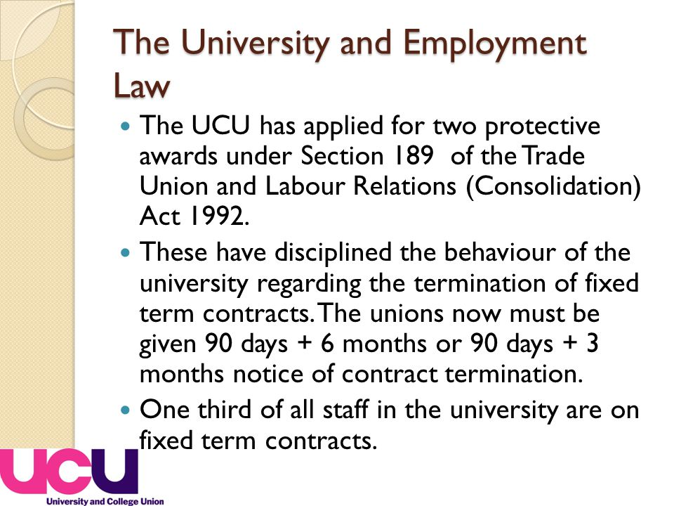 The University and Employment Law The UCU has applied for two protective awards under Section 189 of the Trade Union and Labour Relations (Consolidation) Act 1992.
