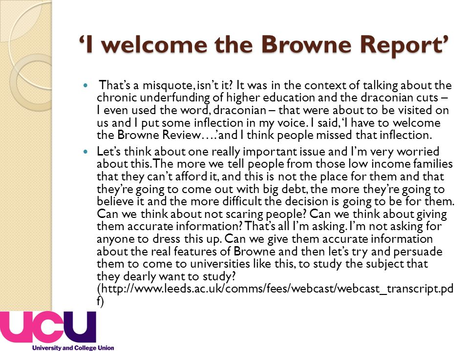 'I welcome the Browne Report' That's a misquote, isn't it.