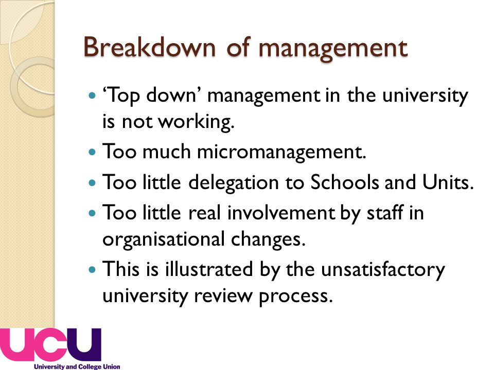 Breakdown of management 'Top down' management in the university is not working.