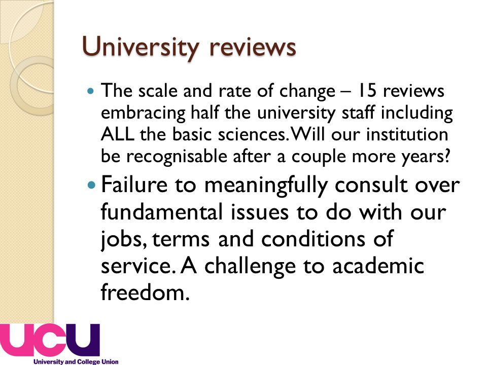 University reviews The scale and rate of change – 15 reviews embracing half the university staff including ALL the basic sciences.