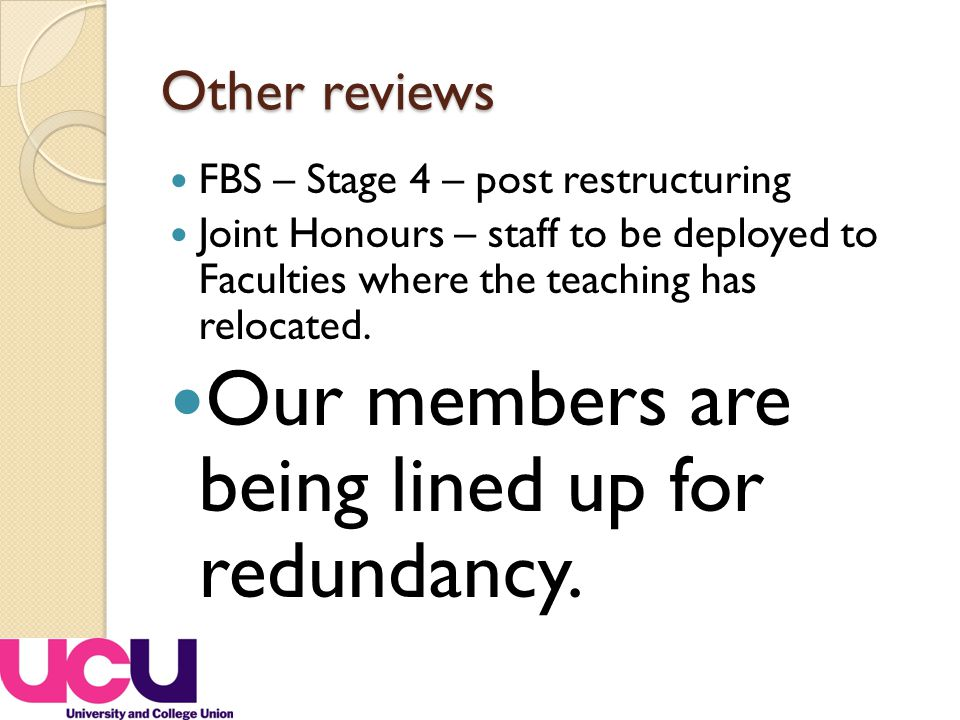 Other reviews FBS – Stage 4 – post restructuring Joint Honours – staff to be deployed to Faculties where the teaching has relocated.