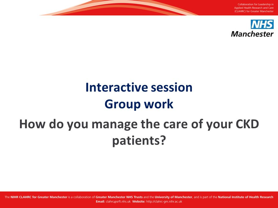 Interactive session Group work How do you manage the care of your CKD patients?