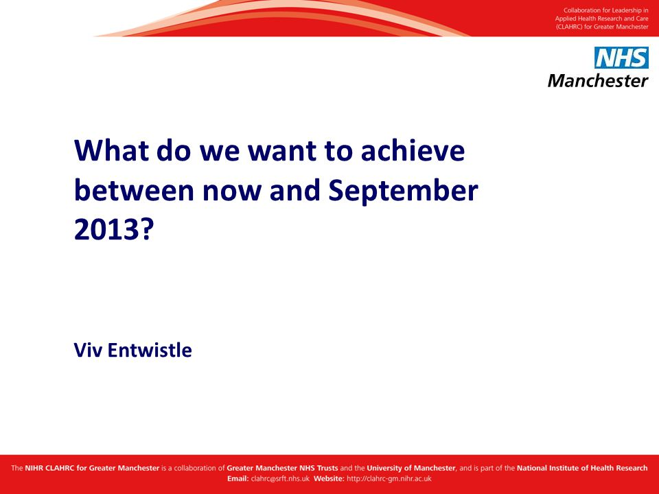 What do we want to achieve between now and September 2013? Viv Entwistle