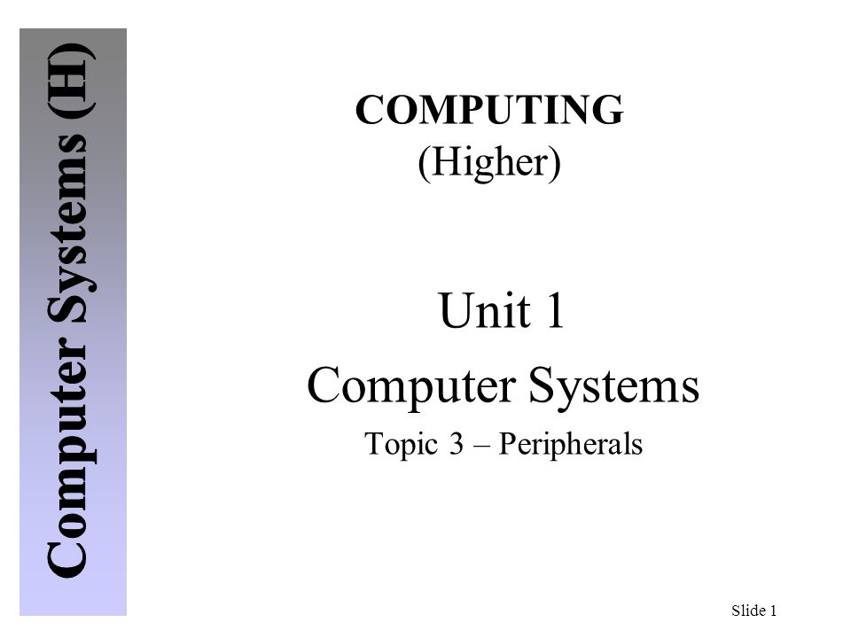 Slide 2 PERIPHERALS Systems Booklet 2- Pages 3 - 4 What is a Peripheral.