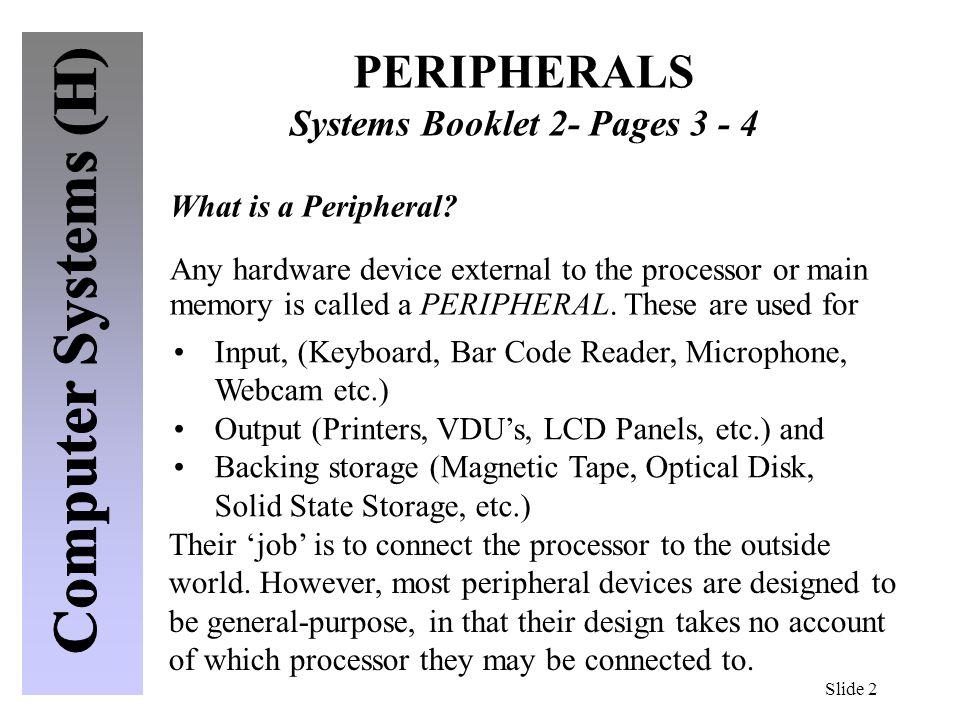 Slide 3 Peripherals also work at much slower speeds than the CPU.
