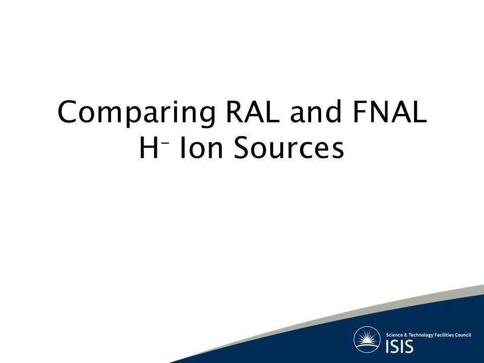 Comparing RAL and FNAL H – Ion Sources
