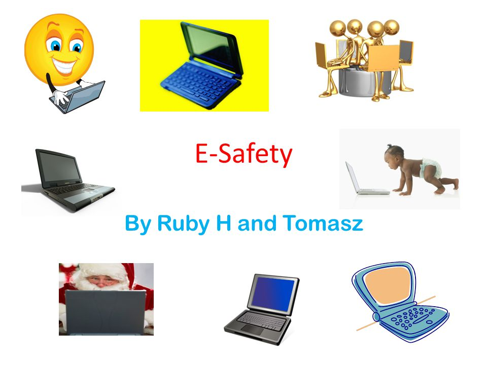 E-Safety By Ruby H and Tomasz