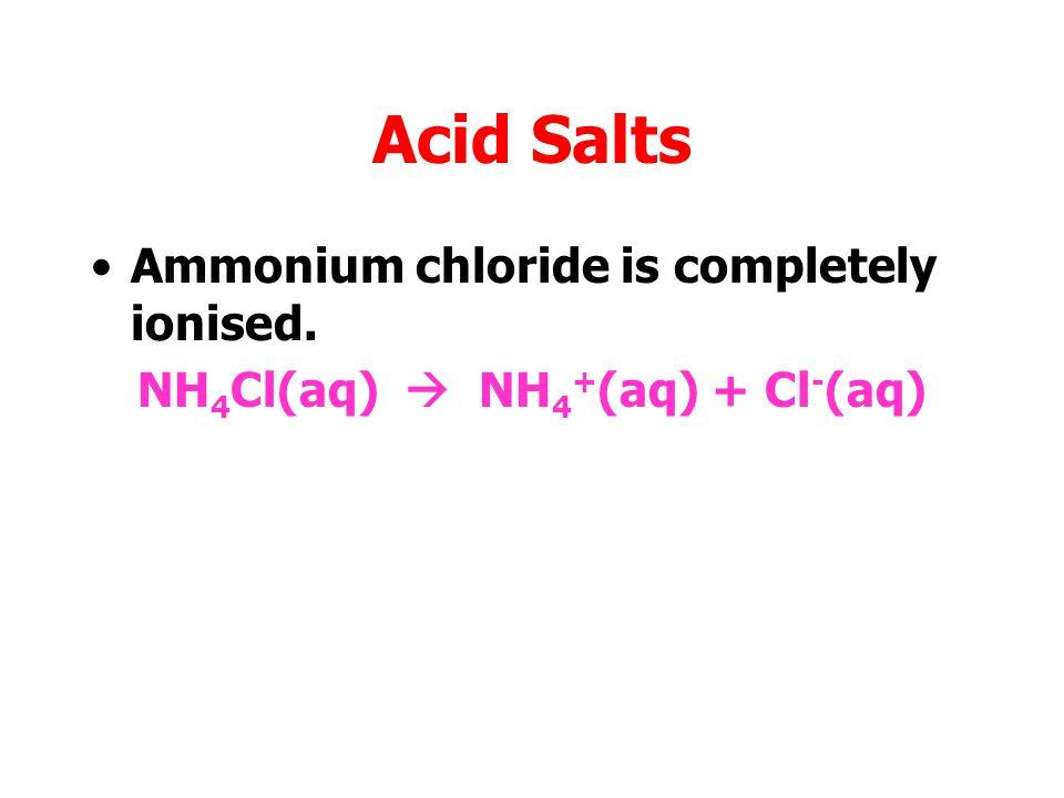 Ammonium chloride is completely ionised.