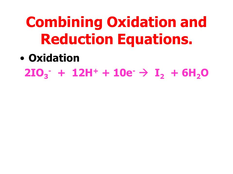 Combining Oxidation and Reduction Equations. Oxidation