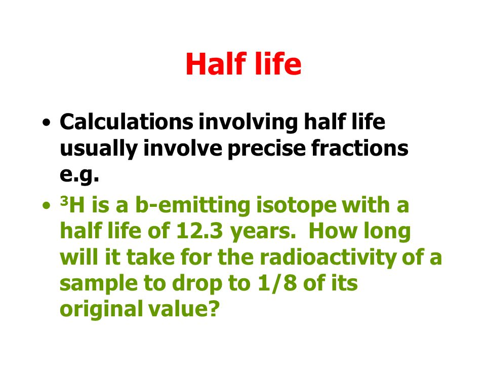 Half life The decay of individual nuclei within a sample is random and is does not depend of chemical or physical state of the element.