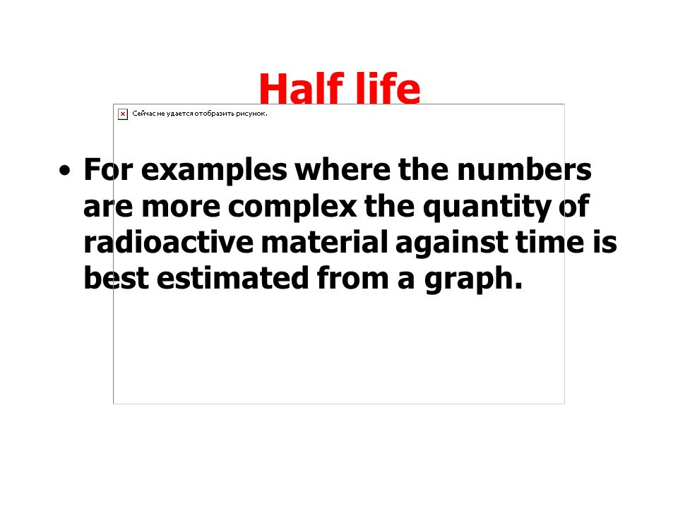 Half life 3 H is a b-emitting isotope with a half life of 12.3 years.