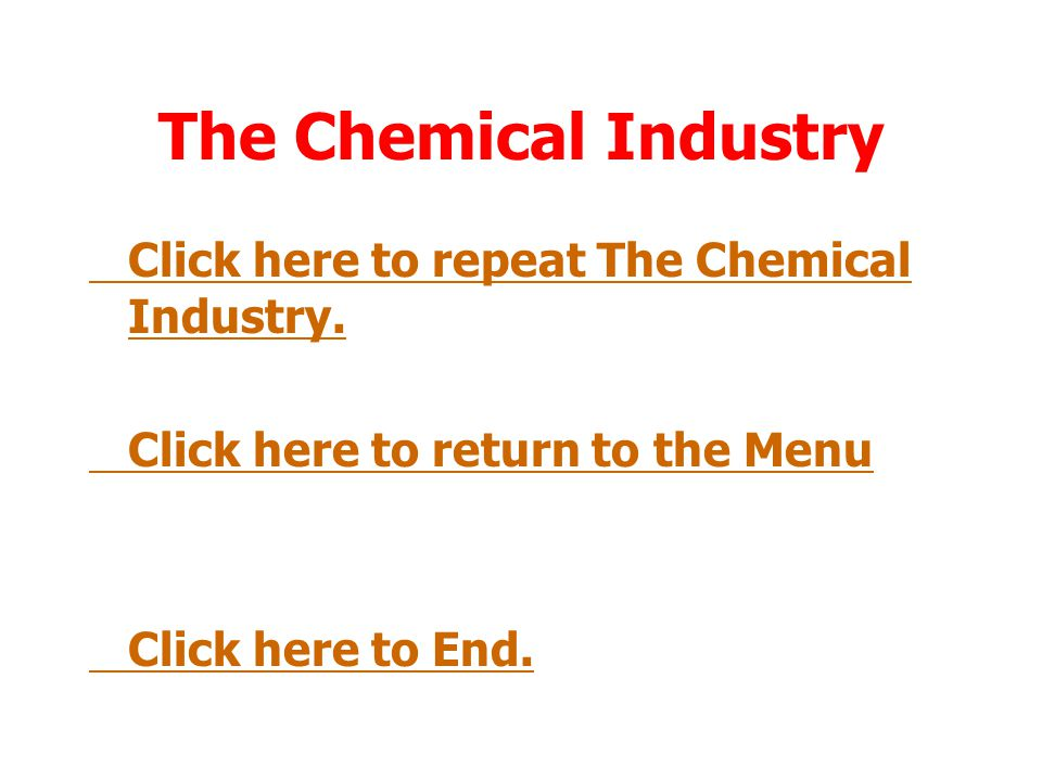 The Chemical Industry Choice of a particular chemical route is dependent upon: Cost of raw materials Suitability of feedstocks Yield of product Option to recycle unreacted feedstock Marketability of by products Costs of getting rid of wastes, and safety considerations for workforce and locals Prevention of pollution