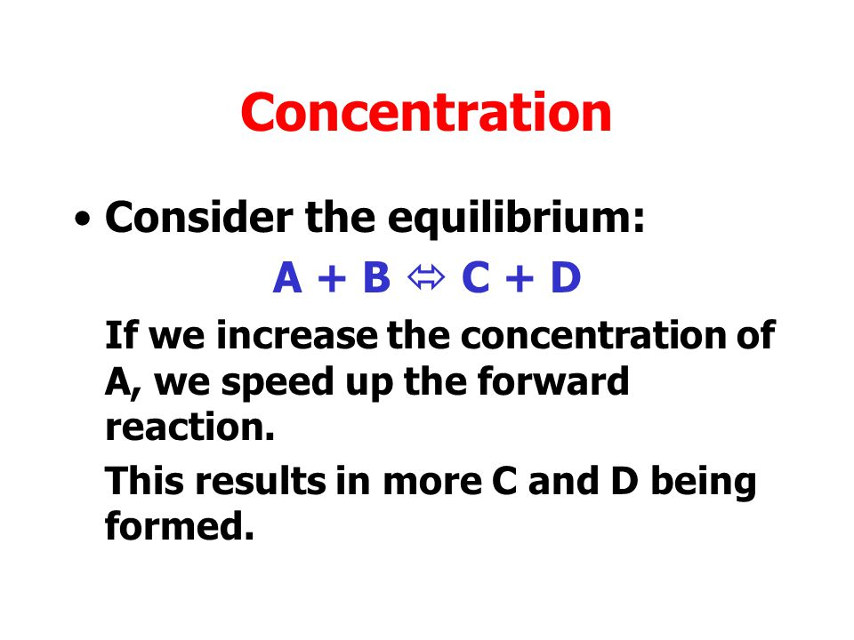 Changing the Equilibrium Changes in concentration, pressure and temperature can alter the position of equilibrium.