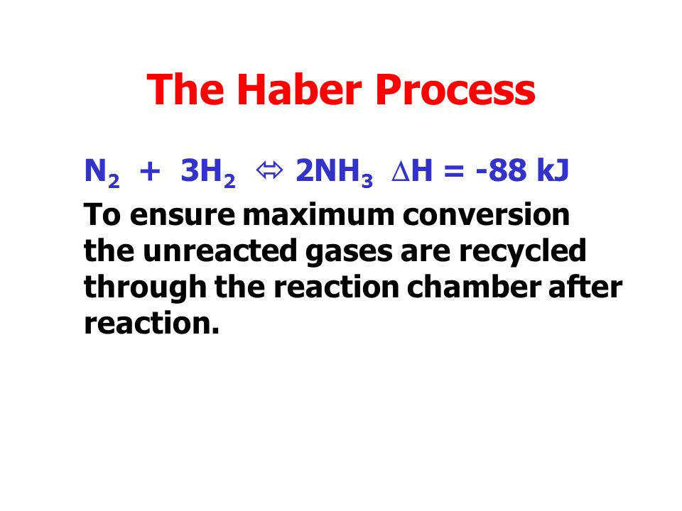 The Haber Process N 2 + 3H 2  2NH 3  H = -88 kJ Since the forward reaction is exothermic more ammonia will be produced at low temperatures.