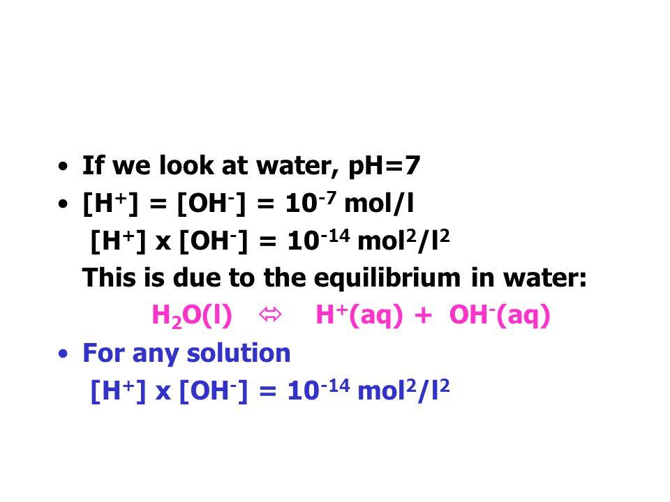 [H + ] mol/l pH[OH - ] mol/l pH 10 -1 1 13 10 -2 2 12 10 -3 3 11 10 -4 4 10 10 -5 5 9 10 -6 6 8 10 -7 7 7