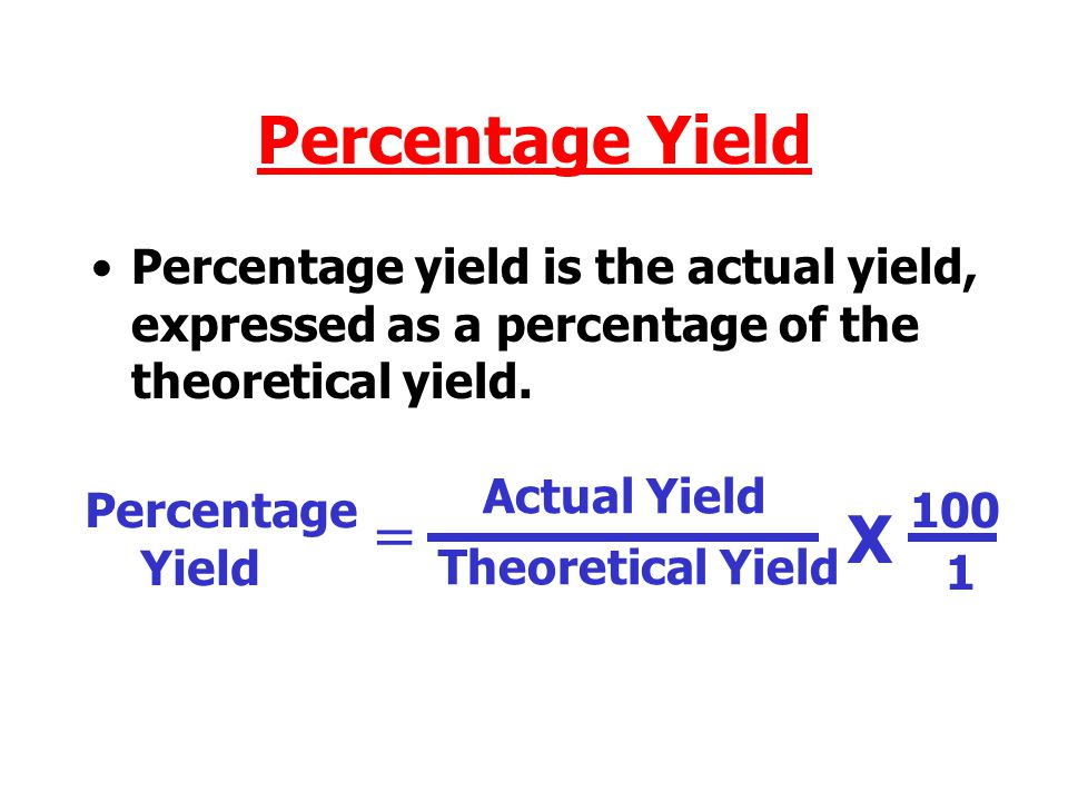Yields If we write the equation for a reaction we can calculate what mass of product should be produced – the theoretical yield. When we carry out the