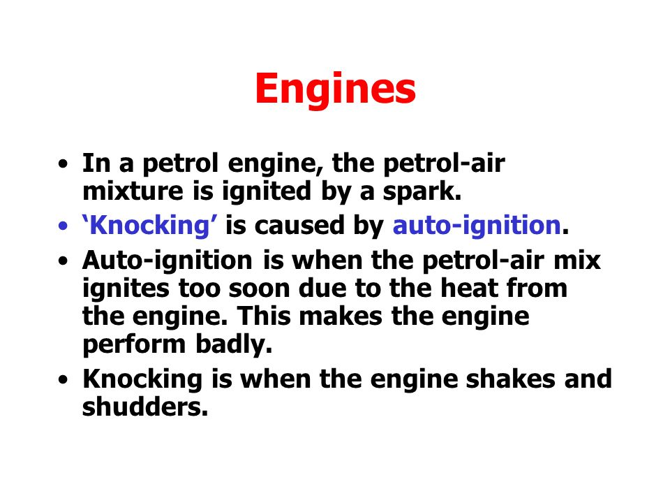 Engines In a petrol engine, the petrol-air mixture is ignited by a spark.