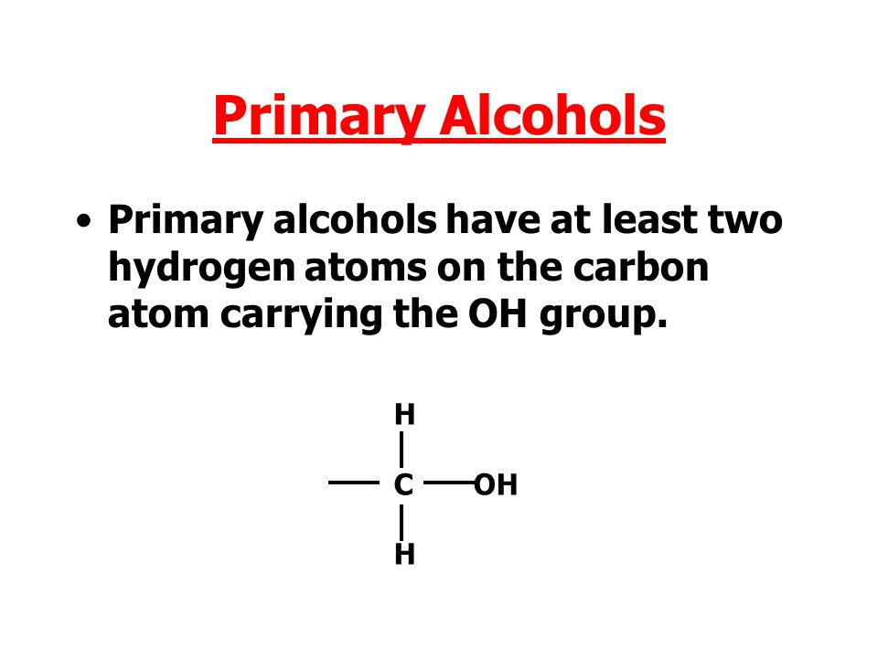 Alcohols There are three types of alcohols: Primary Secondary Tertiary