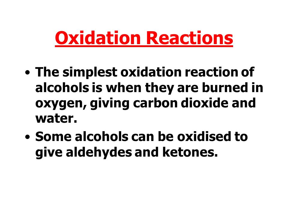 Oxidation is an increase in the oxygen to hydrogen ratio e.g. CH 3 CH 2 OH  CH 3 CHO 1:6 1:4 Reduction is a decrease in the oxygen to hydrogen ratio.