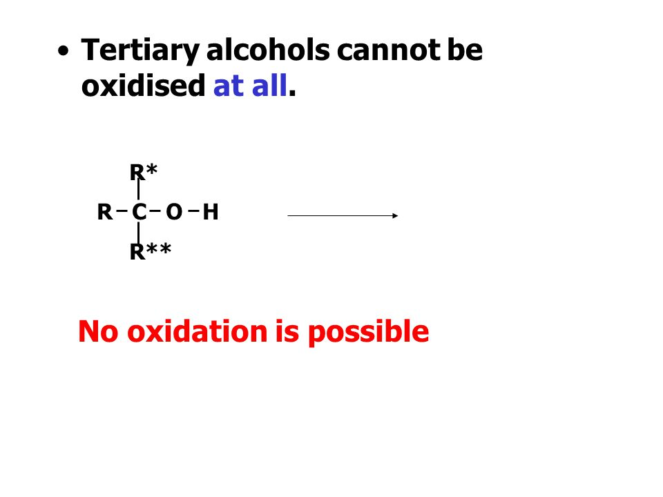 Secondary alcohols can be oxidised only once: to a ketone R* R C O H H R* R C O Secondary alcohol  Ketone No further oxidation is possible