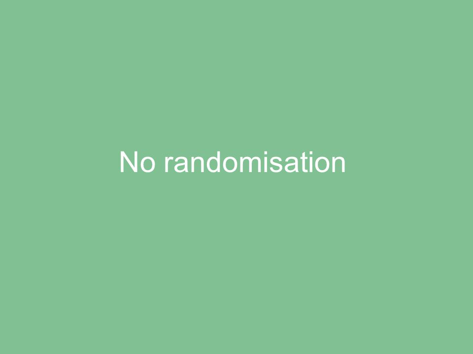 No randomisation