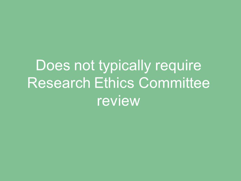 Does not typically require Research Ethics Committee review