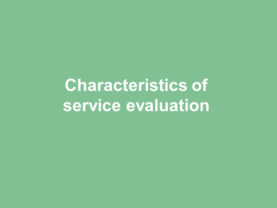 Characteristics of service evaluation