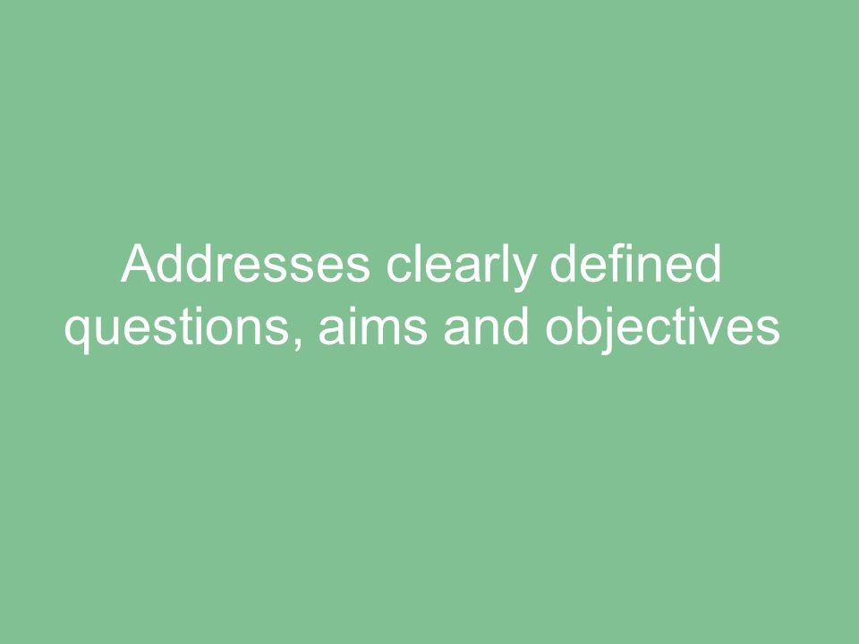 Addresses clearly defined questions, aims and objectives