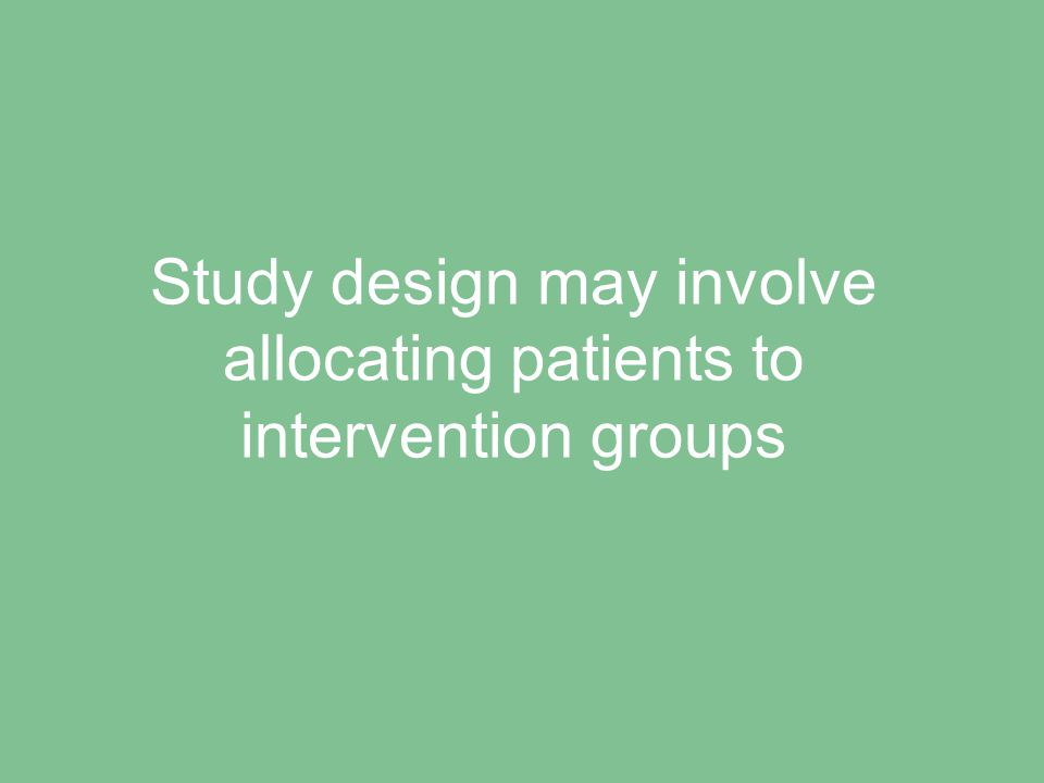 Study design may involve allocating patients to intervention groups
