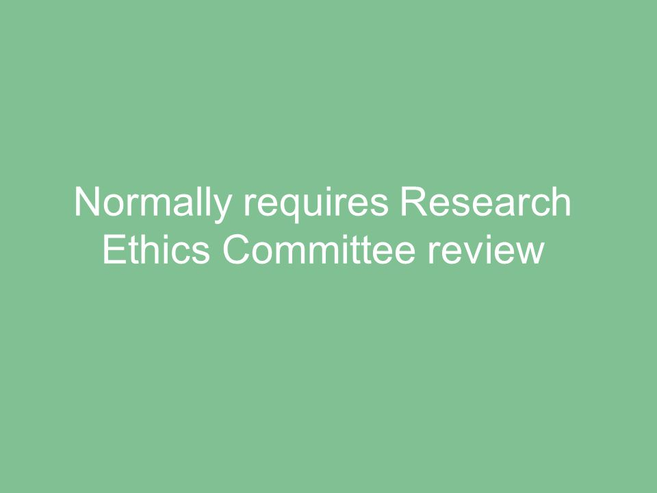 Normally requires Research Ethics Committee review