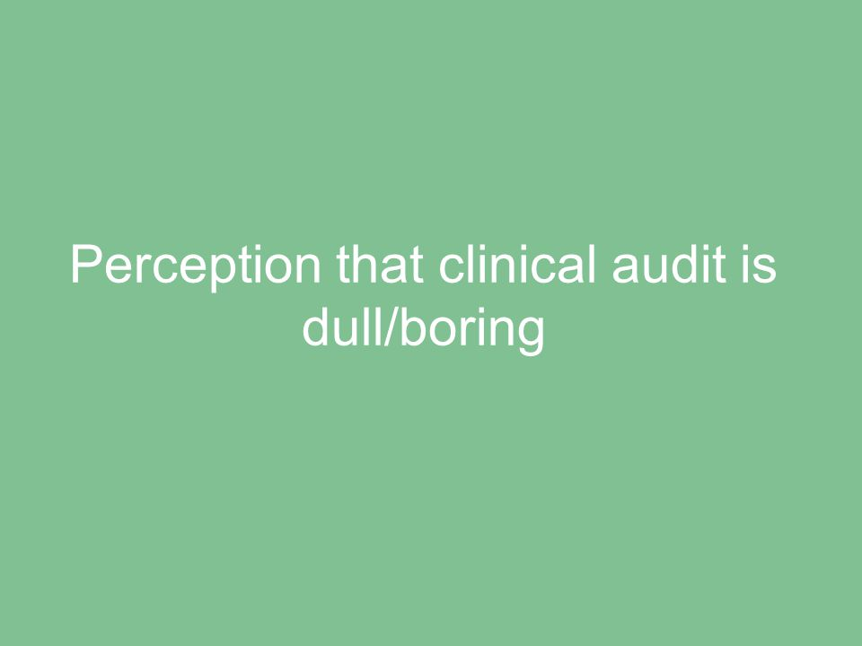 Inability to choose clinical audit topics, i.e. audit is 'done to' staff, not led by them