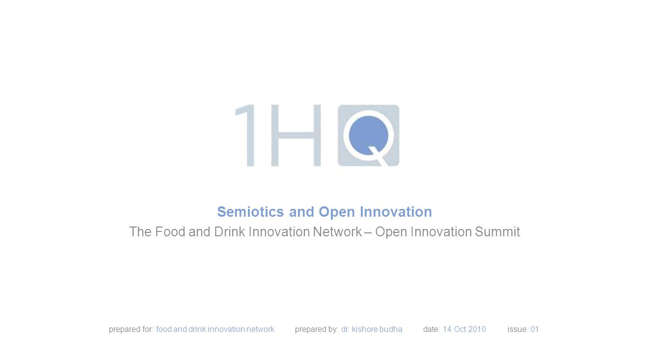 Semiotics and Open Innovation The Food and Drink Innovation Network – Open Innovation Summit prepared for: food and drink innovation network prepared by: dr.