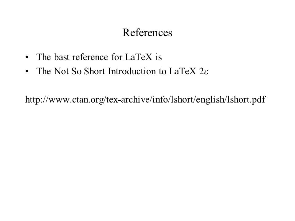 References The bast reference for LaTeX is The Not So Short Introduction to LaTeX 2  http://www.ctan.org/tex-archive/info/lshort/english/lshort.pdf