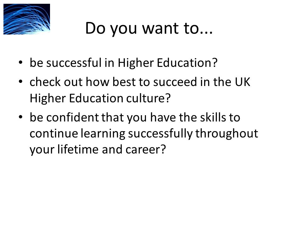 Do you want to... be successful in Higher Education.