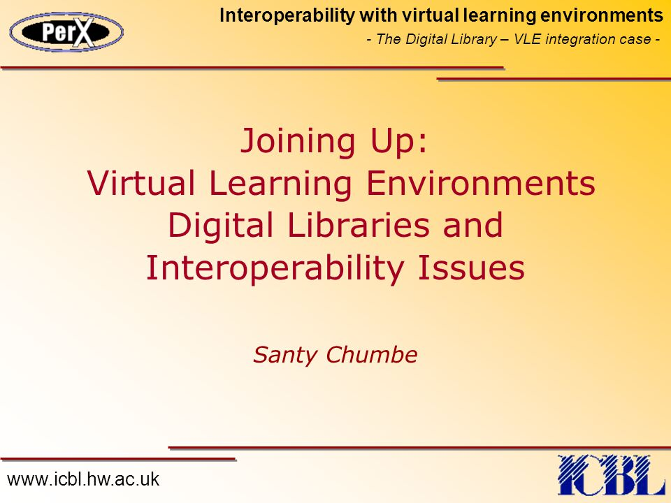 www.icbl.hw.ac.uk Interoperability with virtual learning environments - The Digital Library – VLE integration case - Joining Up: Virtual Learning Envi