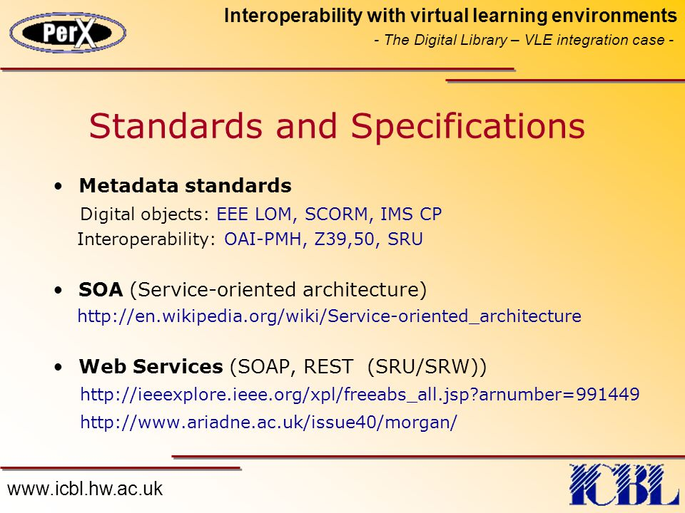 www.icbl.hw.ac.uk Interoperability with virtual learning environments - The Digital Library – VLE integration case - Metadata standards Digital object