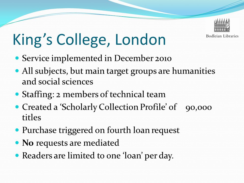 King's College, London Service implemented in December 2010 All subjects, but main target groups are humanities and social sciences Staffing: 2 member