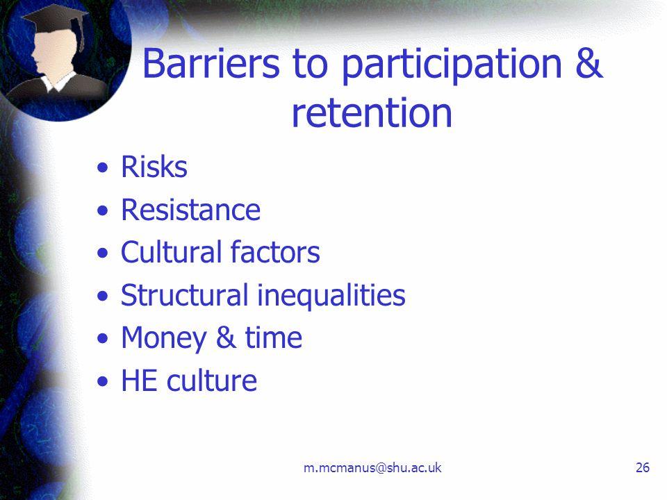 m.mcmanus@shu.ac.uk26 Barriers to participation & retention Risks Resistance Cultural factors Structural inequalities Money & time HE culture