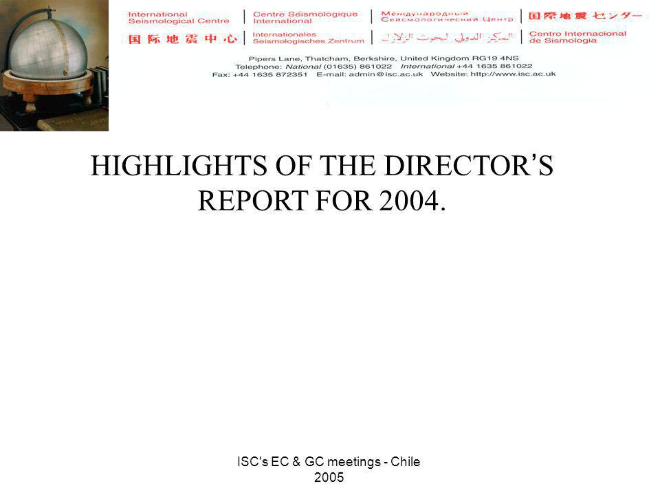 ISC's EC & GC meetings - Chile 2005 HIGHLIGHTS OF THE DIRECTOR ' S REPORT FOR 2004.
