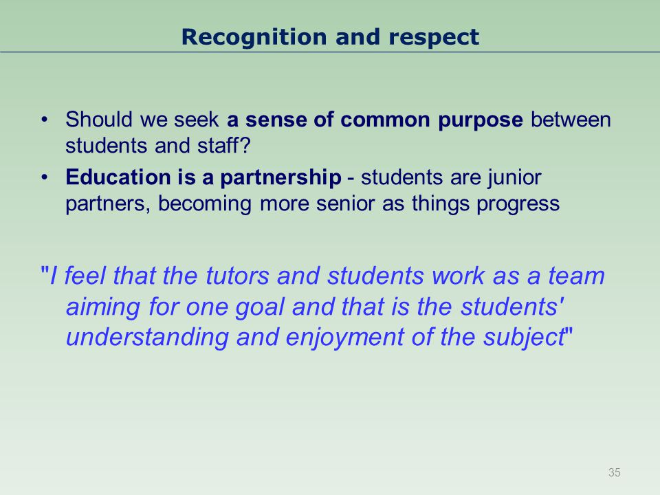 Recognition and respect Should we seek a sense of common purpose between students and staff.
