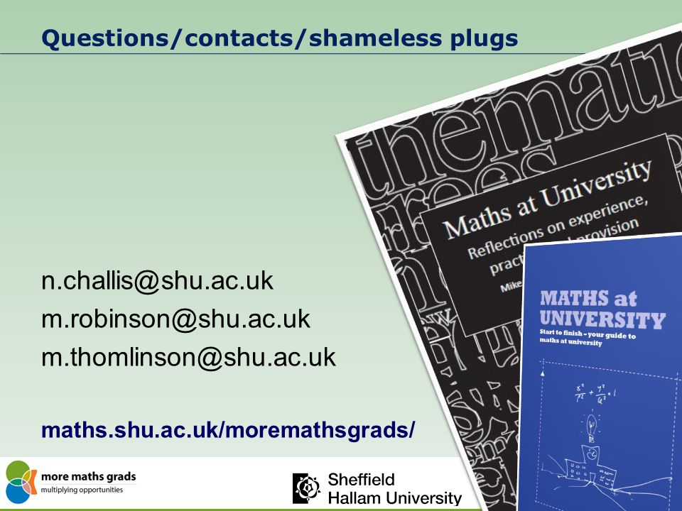 Questions/contacts/shameless plugs n.challis@shu.ac.uk m.robinson@shu.ac.uk m.thomlinson@shu.ac.uk maths.shu.ac.uk/moremathsgrads/ 36