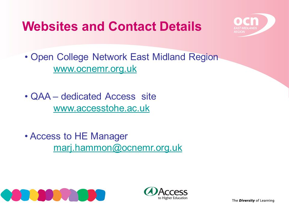 18 Websites and Contact Details Open College Network East Midland Region www.ocnemr.org.uk QAA – dedicated Access site www.accesstohe.ac.uk www.accesstohe.ac.uk Access to HE Manager marj.hammon@ocnemr.org.uk