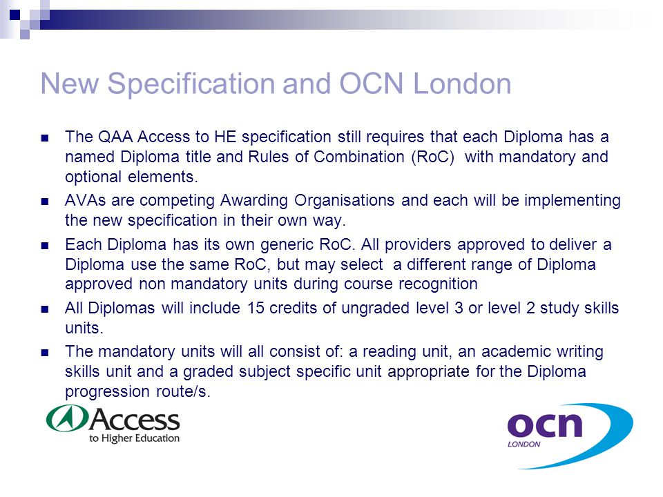 New Specification and OCN London The QAA Access to HE specification still requires that each Diploma has a named Diploma title and Rules of Combination (RoC) with mandatory and optional elements.