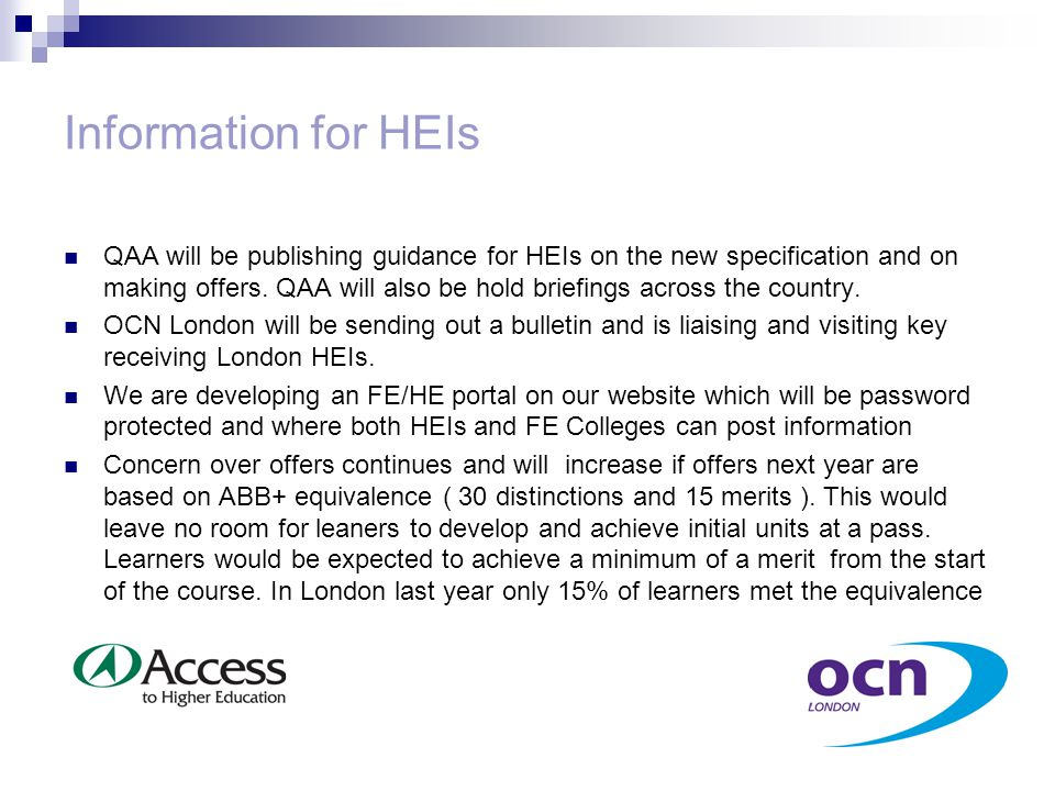 Information for HEIs QAA will be publishing guidance for HEIs on the new specification and on making offers.