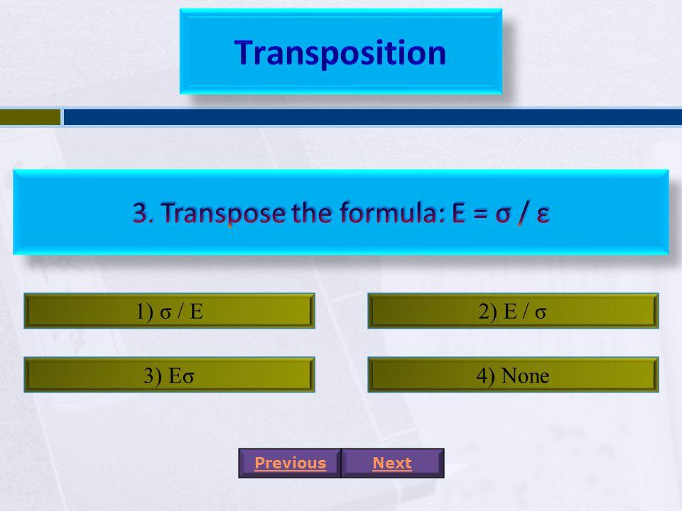 1) F = σ / A2) F = A / σ 3) F = σA4) None PreviousNext