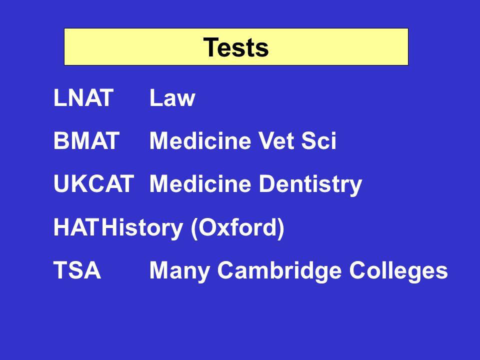 Tests LNATLaw BMATMedicine Vet Sci UKCATMedicine Dentistry HATHistory (Oxford) TSAMany Cambridge Colleges