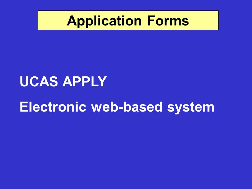 Application Forms UCAS APPLY Electronic web-based system