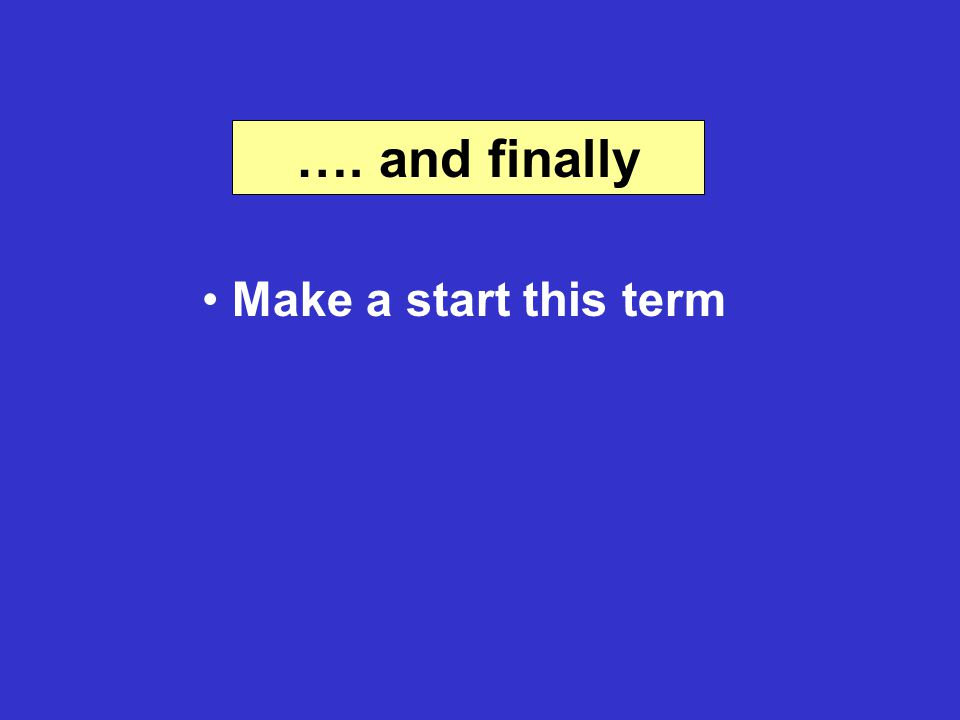 …. and finally Make a start this term