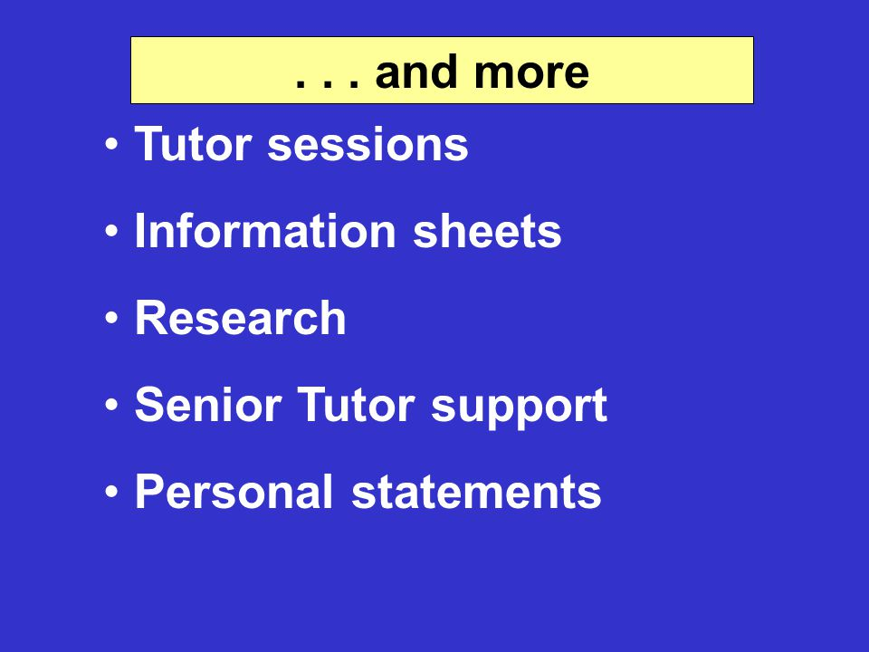 ... and more Tutor sessions Information sheets Research Senior Tutor support Personal statements